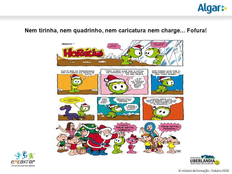 Reunião Gerencial, 20/05/2008 III módulo de formação - Outubro 2009 Nem tirinha, nem quadrinho, nem caricatura nem charge... Fofura!