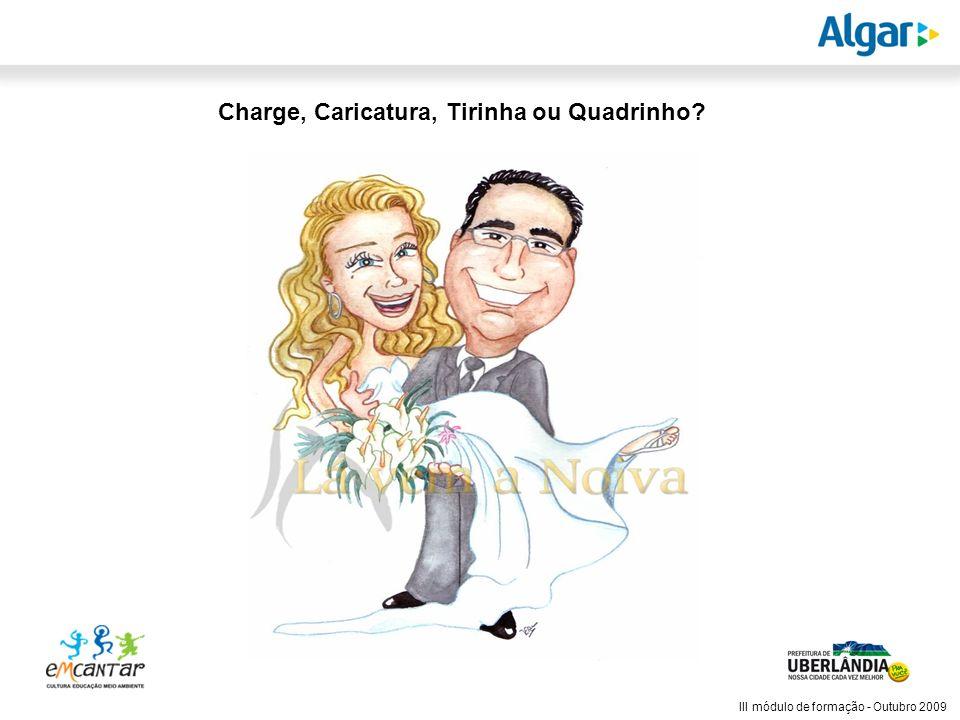 Reunião Gerencial, 20/05/2008 III módulo de formação - Outubro 2009 Charge, Caricatura, Tirinha ou Quadrinho?