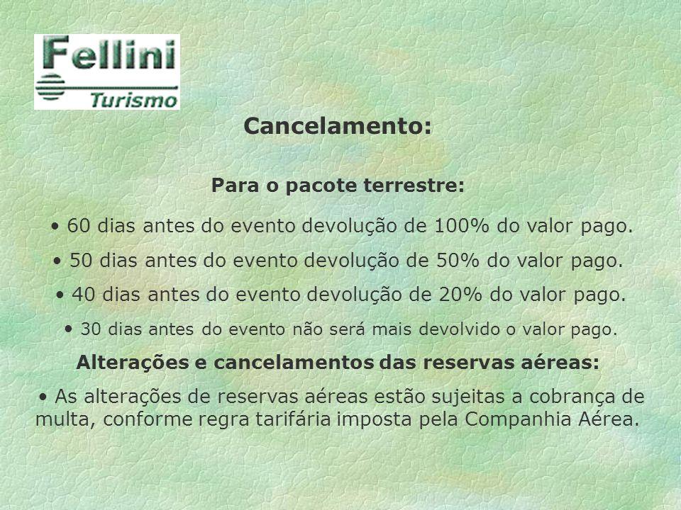 Cancelamento: Para o pacote terrestre: 60 dias antes do evento devolução de 100% do valor pago. 50 dias antes do evento devolução de 50% do valor pago