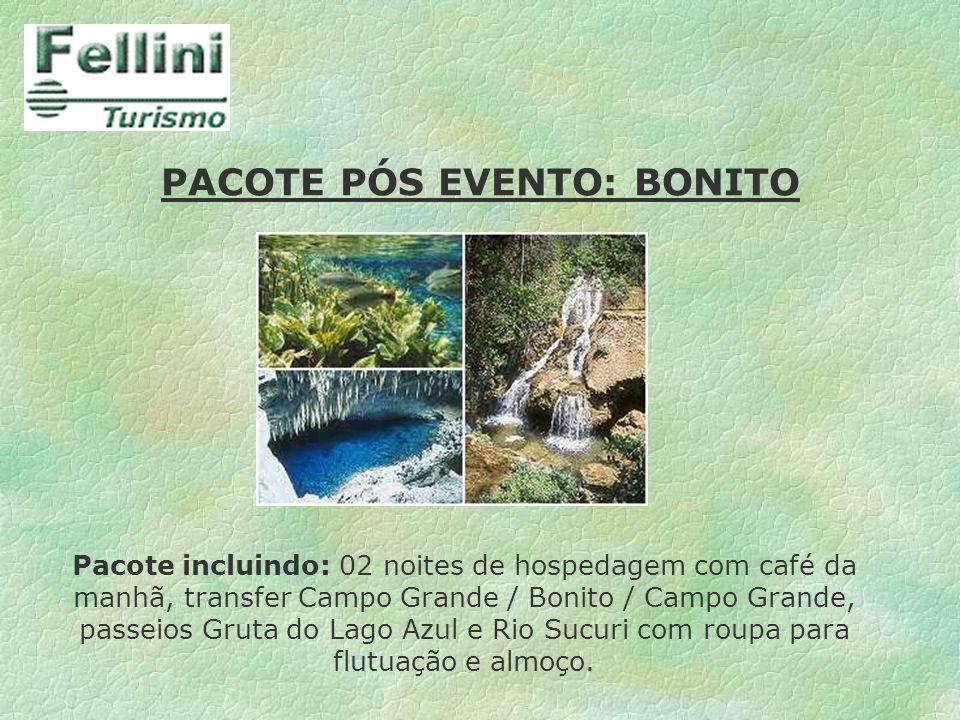 PACOTE PÓS EVENTO: BONITO Pacote incluindo: 02 noites de hospedagem com café da manhã, transfer Campo Grande / Bonito / Campo Grande, passeios Gruta d