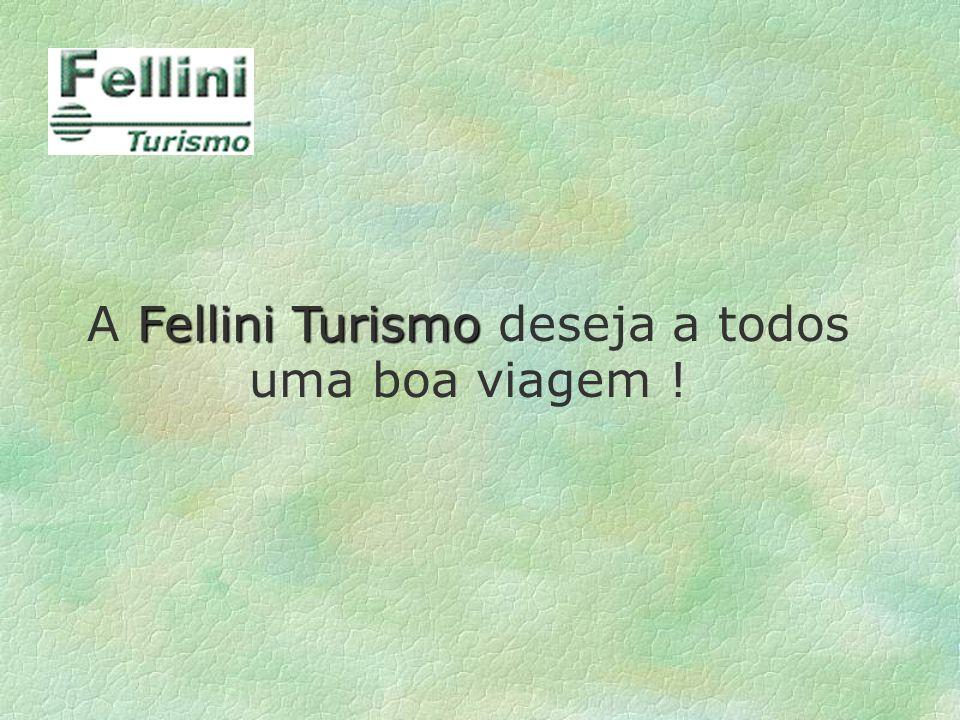 Fellini Turismo A Fellini Turismo deseja a todos uma boa viagem !