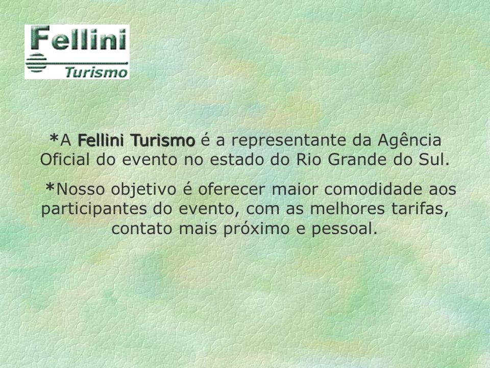 Fellini Turismo *A Fellini Turismo é a representante da Agência Oficial do evento no estado do Rio Grande do Sul. *Nosso objetivo é oferecer maior com