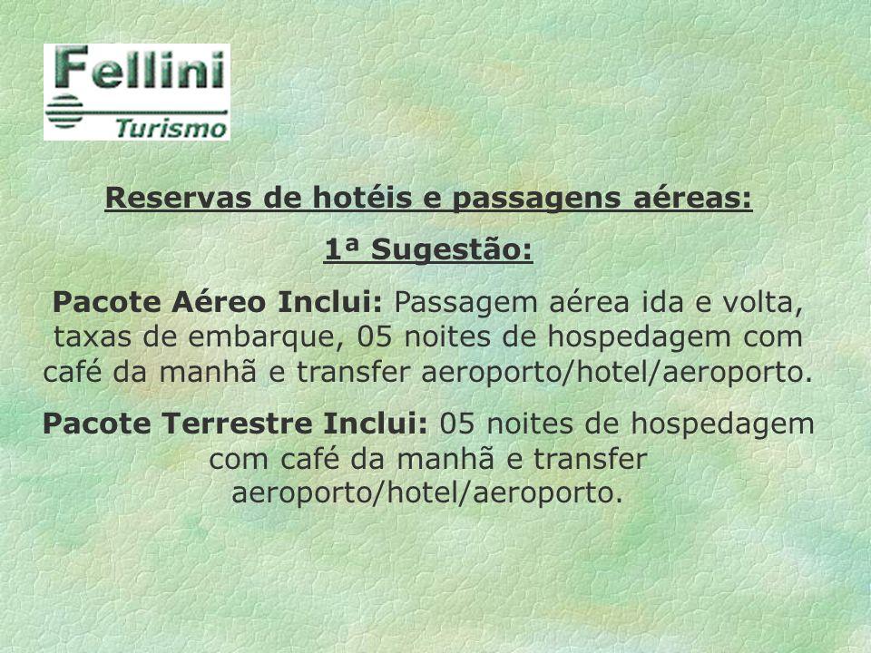 Reservas de hotéis e passagens aéreas: 1ª Sugestão: Pacote Aéreo Inclui: Passagem aérea ida e volta, taxas de embarque, 05 noites de hospedagem com ca