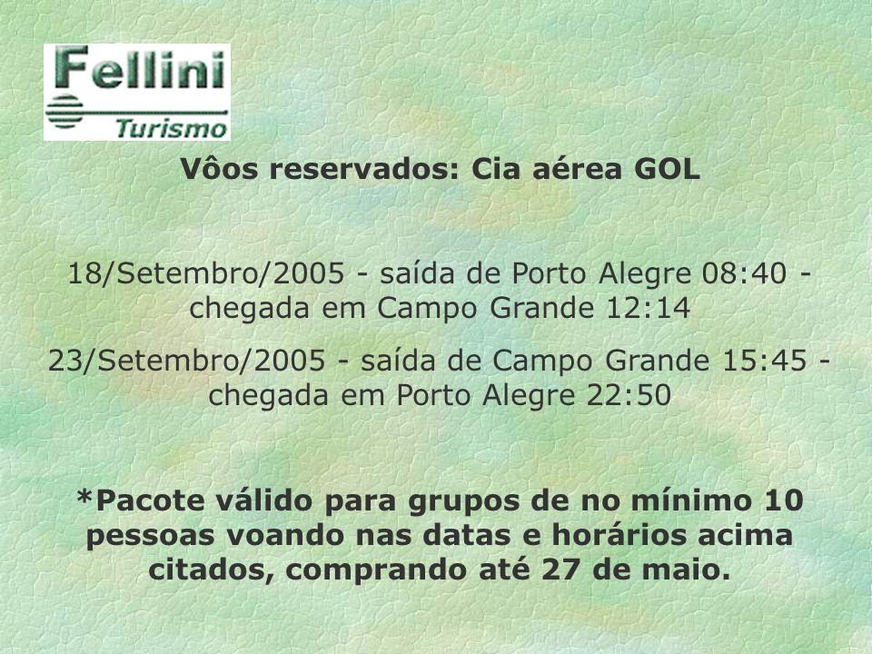 Vôos reservados: Cia aérea GOL 18/Setembro/2005 - saída de Porto Alegre 08:40 - chegada em Campo Grande 12:14 23/Setembro/2005 - saída de Campo Grande