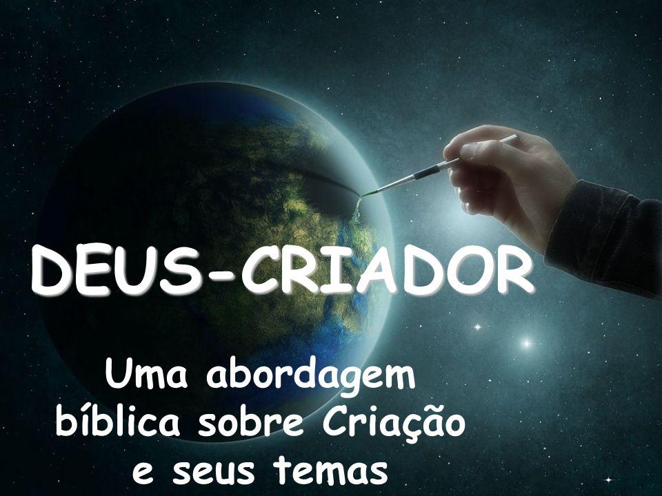 DEUS-CRIADOR Uma abordagem bíblica sobre Criação e seus temas