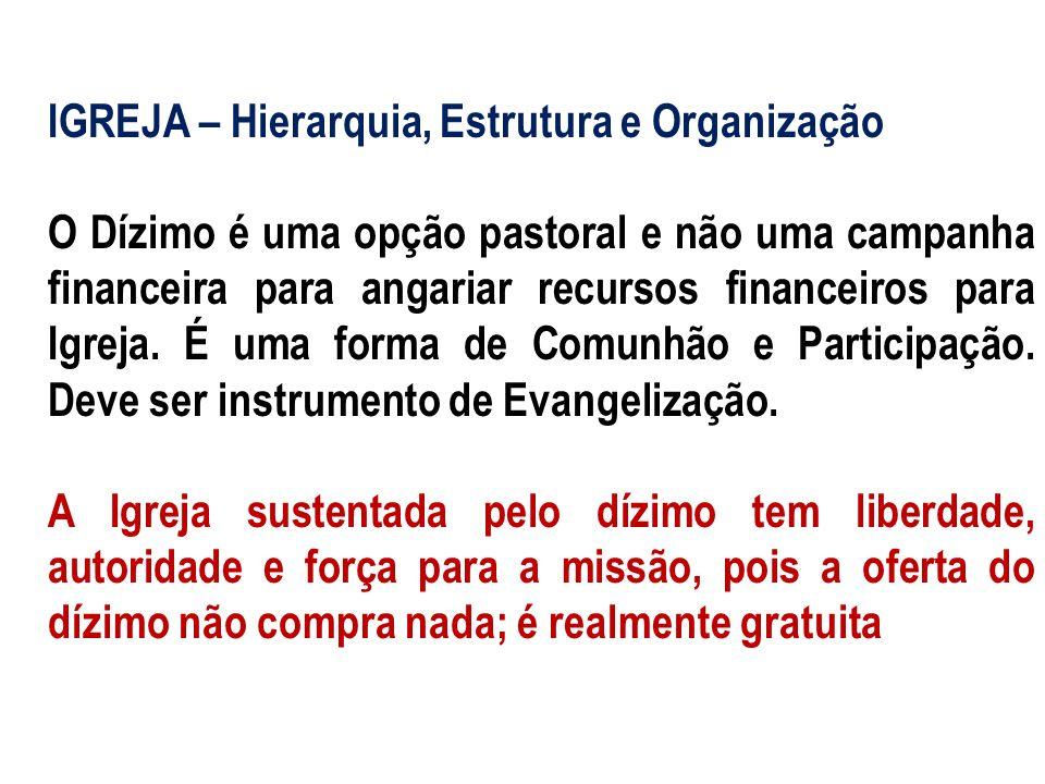 IGREJA – Hierarquia, Estrutura e Organização O Dízimo é uma opção pastoral e não uma campanha financeira para angariar recursos financeiros para Igrej