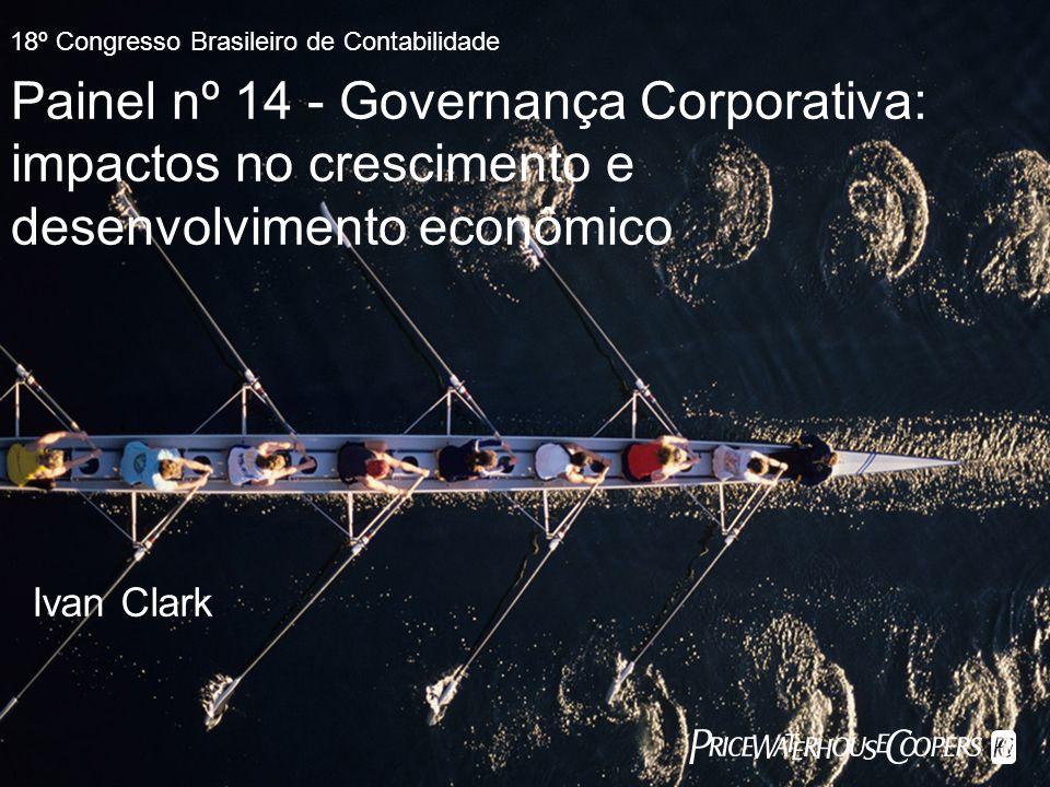 PricewaterhouseCoopersSlide 1 Painel nº 14 - Governança Corporativa: impactos no crescimento e desenvolvimento econômico 18º Congresso Brasileiro de C