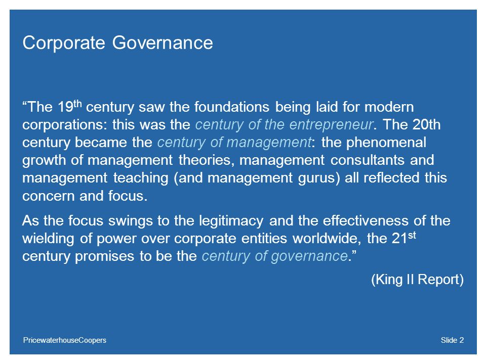 Corporate Governance The 19 th century saw the foundations being laid for modern corporations: this was the century of the entrepreneur. The 20th cent