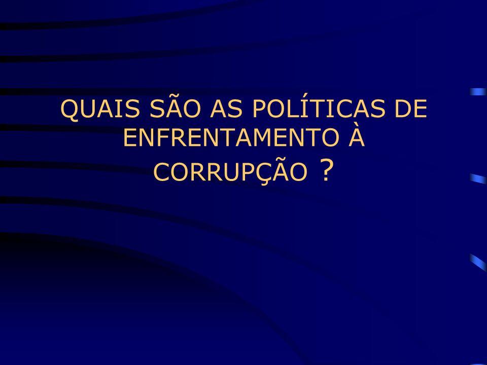 QUAIS SÃO AS POLÍTICAS DE ENFRENTAMENTO À CORRUPÇÃO ?