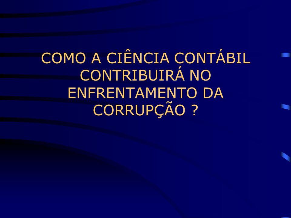 COMO A CIÊNCIA CONTÁBIL CONTRIBUIRÁ NO ENFRENTAMENTO DA CORRUPÇÃO ?