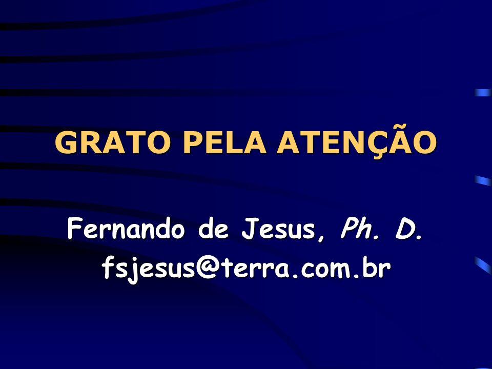 GRATO PELA ATENÇÃO Fernando de Jesus, Ph. D. fsjesus@terra.com.br