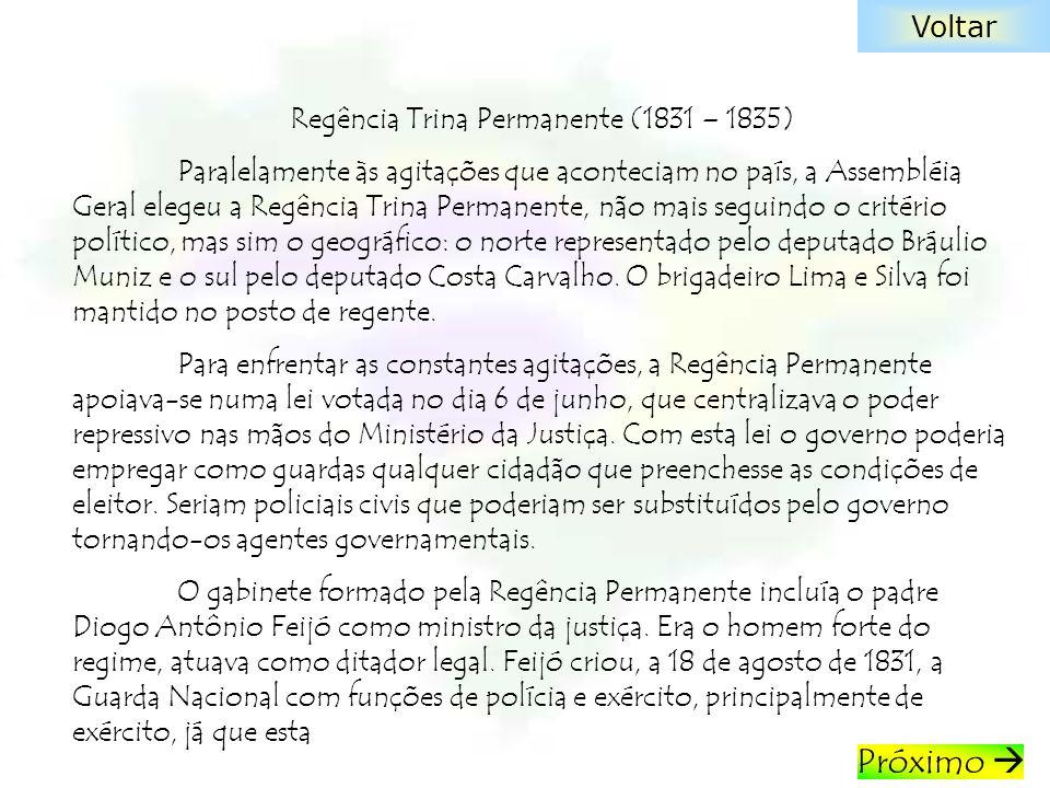 Regência Trina Permanente (1831 – 1835) Paralelamente às agitações que aconteciam no país, a Assembléia Geral elegeu a Regência Trina Permanente, não