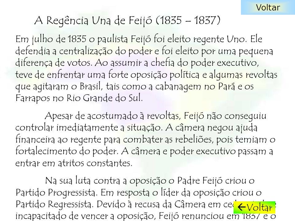 Em julho de 1835 o paulista Feijó foi eleito regente Uno. Ele defendia a centralização do poder e foi eleito por uma pequena diferença de votos. Ao as