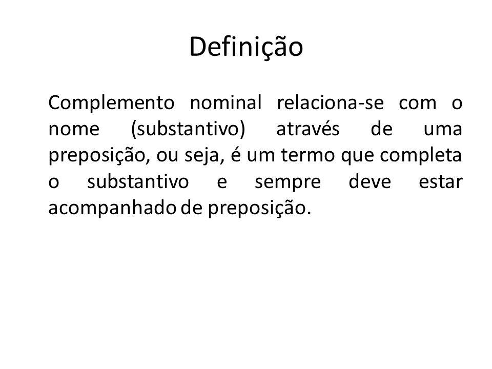 Definição Complemento nominal relaciona-se com o nome (substantivo) através de uma preposição, ou seja, é um termo que completa o substantivo e sempre