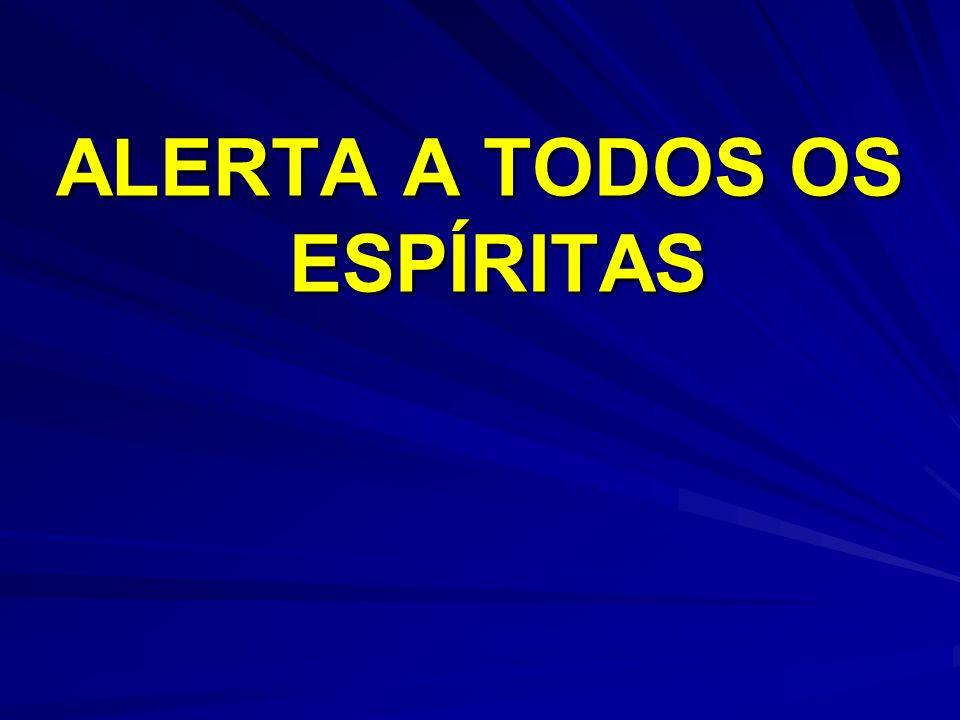 ALERTA A TODOS OS ESPÍRITAS