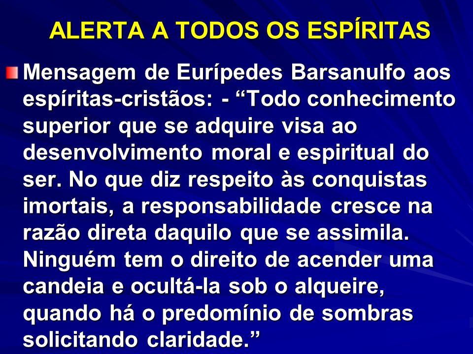 ALERTA A TODOS OS ESPÍRITAS Mensagem de Eurípedes Barsanulfo aos espíritas-cristãos: - Todo conhecimento superior que se adquire visa ao desenvolvimen