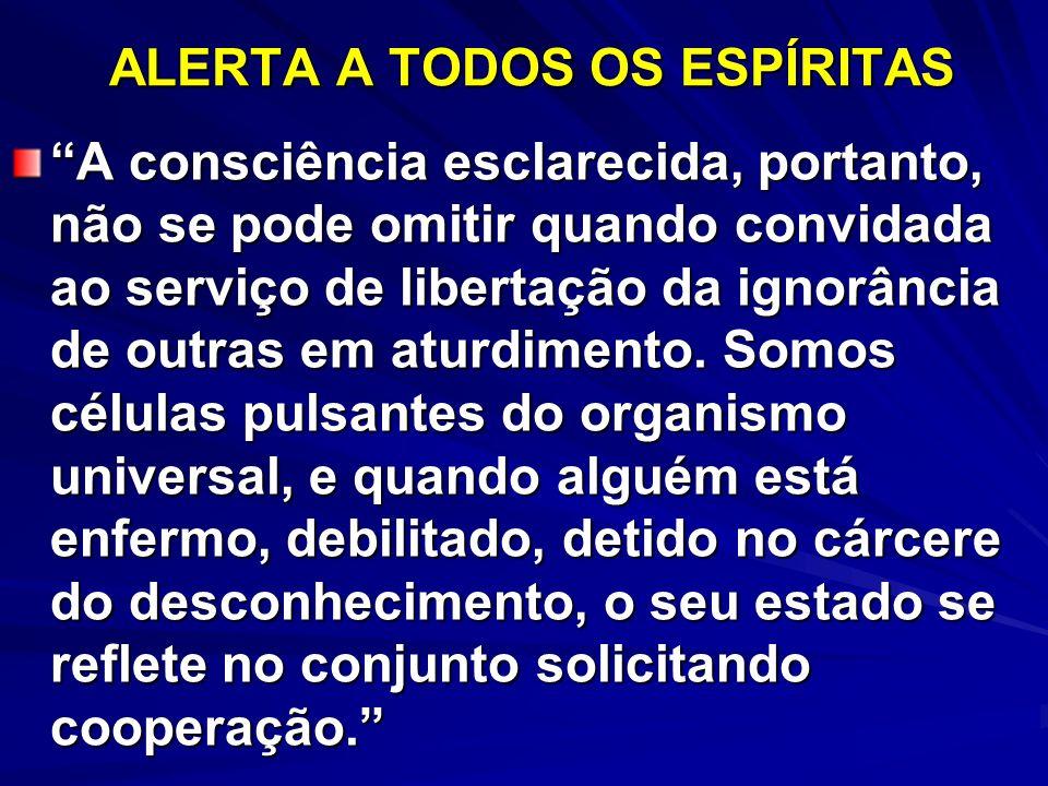 ALERTA A TODOS OS ESPÍRITAS A consciência esclarecida, portanto, não se pode omitir quando convidada ao serviço de libertação da ignorância de outras