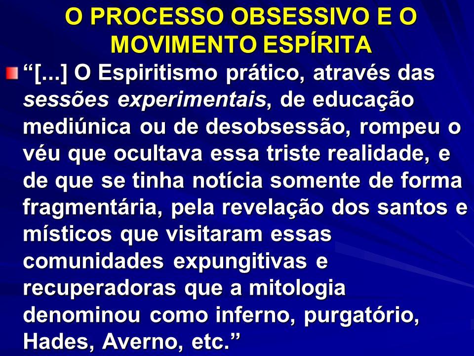 O PROCESSO OBSESSIVO E O MOVIMENTO ESPÍRITA [...] O Espiritismo prático, através das sessões experimentais, de educação mediúnica ou de desobsessão, r
