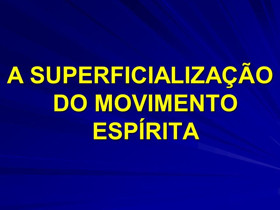 A SUPERFICIALIZAÇÃO DO MOVIMENTO ESPÍRITA