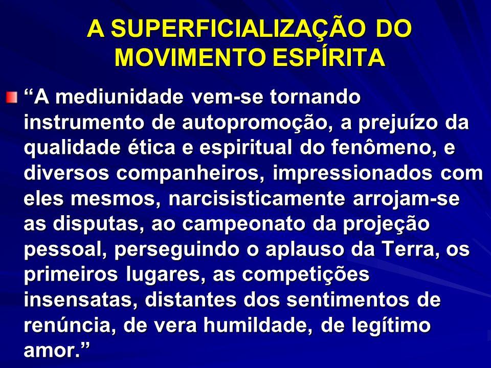 A SUPERFICIALIZAÇÃO DO MOVIMENTO ESPÍRITA A mediunidade vem-se tornando instrumento de autopromoção, a prejuízo da qualidade ética e espiritual do fen