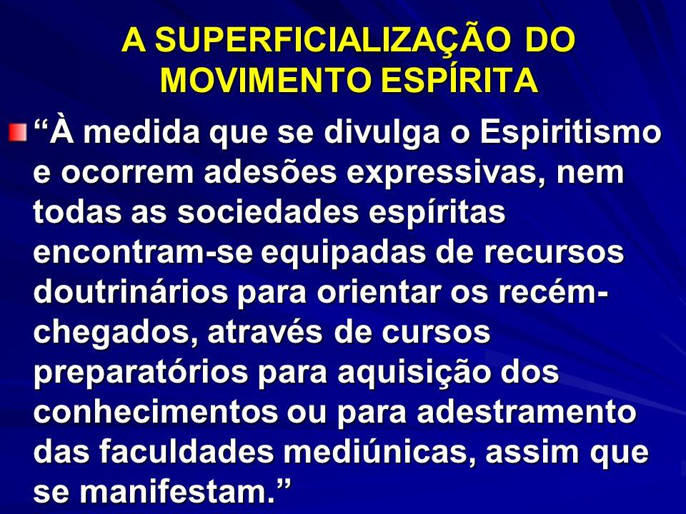 A SUPERFICIALIZAÇÃO DO MOVIMENTO ESPÍRITA À medida que se divulga o Espiritismo e ocorrem adesões expressivas, nem todas as sociedades espíritas encon