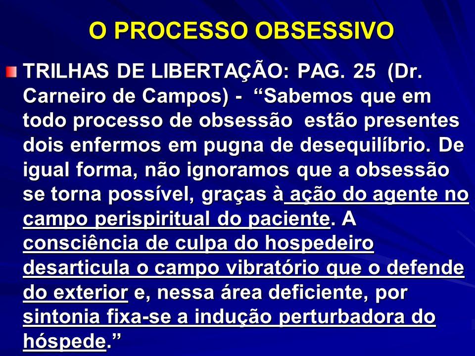 O PROCESSO OBSESSIVO TRILHAS DE LIBERTAÇÃO: PAG. 25 (Dr. Carneiro de Campos) - Sabemos que em todo processo de obsessão estão presentes dois enfermos