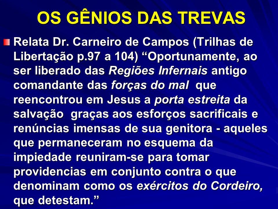 Relata Dr. Carneiro de Campos (Trilhas de Libertação p.97 a 104) Oportunamente, ao ser liberado das Regiões Infernais antigo comandante das forças do