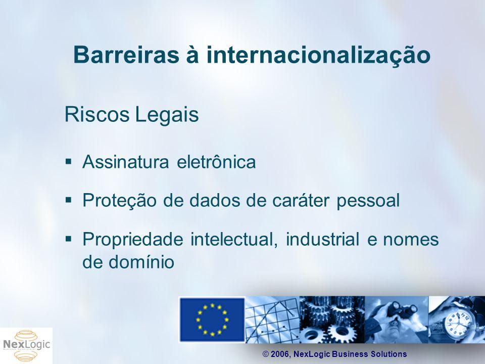© 2006, NexLogic Business Solutions Barreiras à internacionalização Riscos Legais Assinatura eletrônica Proteção de dados de caráter pessoal Proprieda