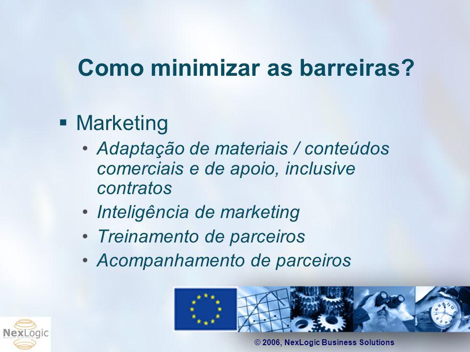© 2006, NexLogic Business Solutions Como minimizar as barreiras? Marketing Adaptação de materiais / conteúdos comerciais e de apoio, inclusive contrat