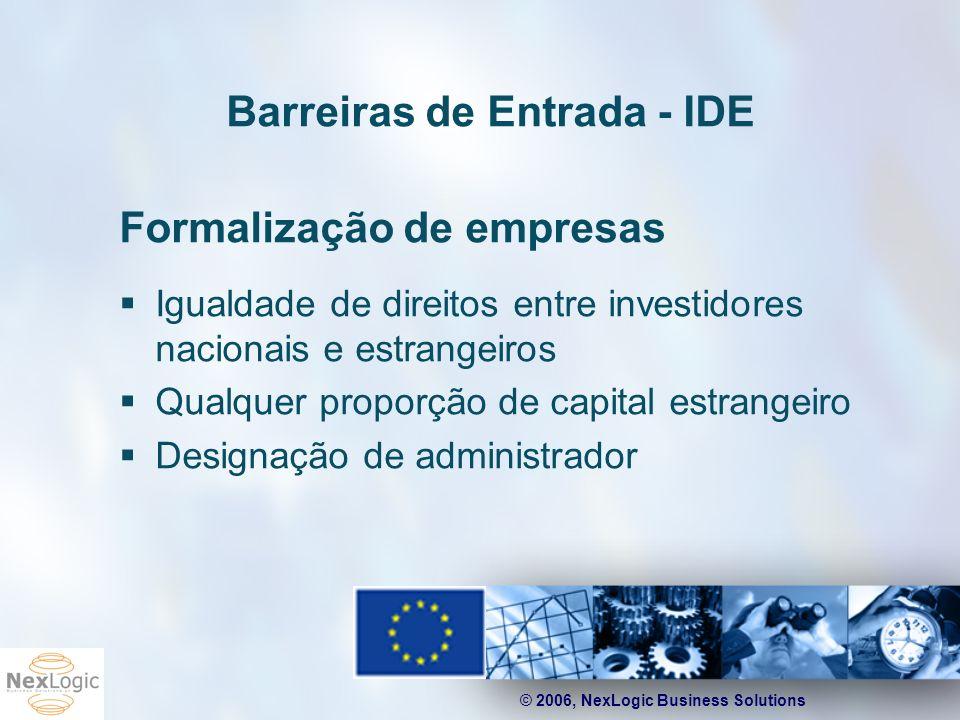 © 2006, NexLogic Business Solutions Barreiras de Entrada - IDE Formalização de empresas Igualdade de direitos entre investidores nacionais e estrangei