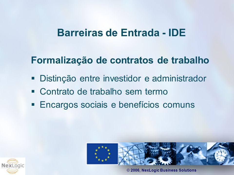 © 2006, NexLogic Business Solutions Barreiras de Entrada - IDE Formalização de contratos de trabalho Distinção entre investidor e administrador Contra