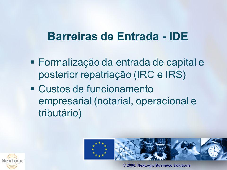 © 2006, NexLogic Business Solutions Barreiras de Entrada - IDE Formalização da entrada de capital e posterior repatriação (IRC e IRS) Custos de funcio