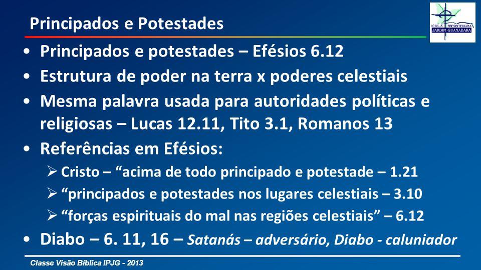 Classe Visão Bíblica IPJG - 2013 Principados e Potestades Principados e potestades – Efésios 6.12 Estrutura de poder na terra x poderes celestiais Mes