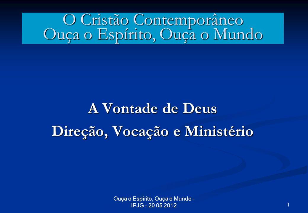 1 Ouça o Espírito, Ouça o Mundo - IPJG - 20 05 2012 O Cristão Contemporâneo Ouça o Espírito, Ouça o Mundo A Vontade de Deus Direção, Vocação e Ministé