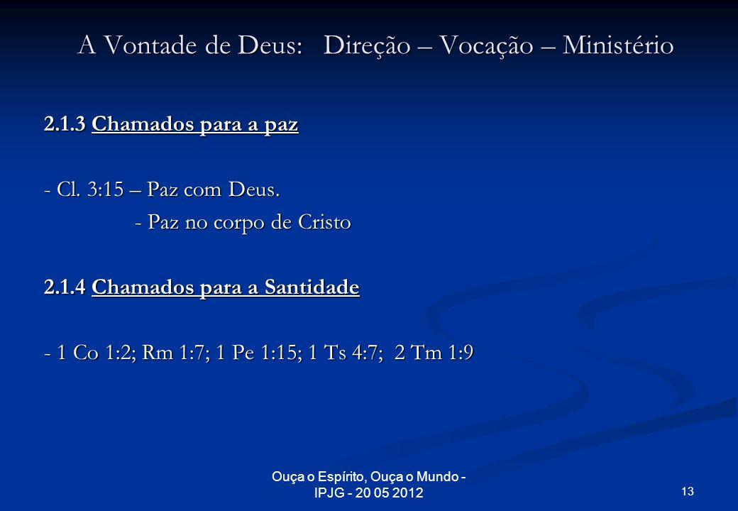 Ouça o Espírito, Ouça o Mundo - IPJG - 20 05 2012 A Vontade de Deus: Direção – Vocação – Ministério 2.1.3 Chamados para a paz - Cl. 3:15 – Paz com Deu