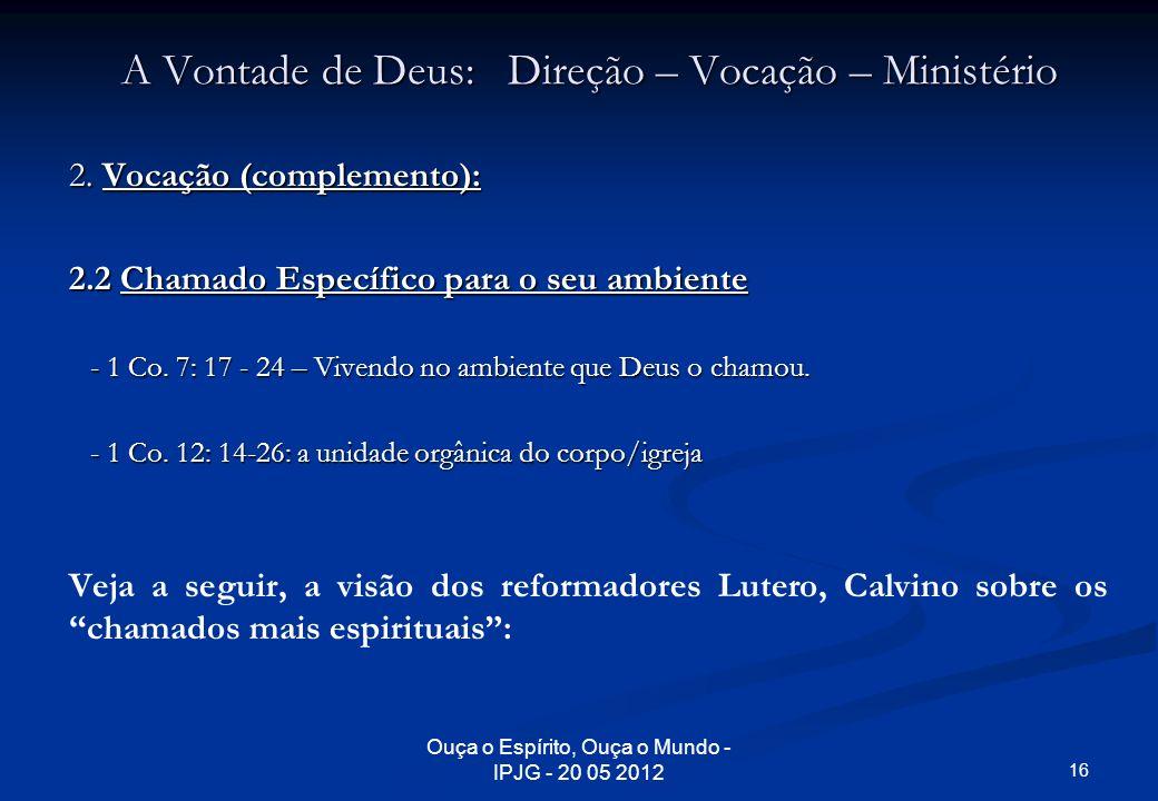 Ouça o Espírito, Ouça o Mundo - IPJG - 20 05 2012 A Vontade de Deus: Direção – Vocação – Ministério 2. Vocação (complemento): 2.2 Chamado Específico p