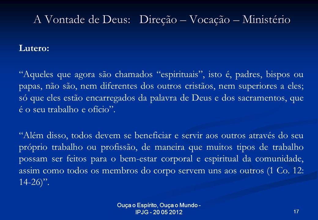 Ouça o Espírito, Ouça o Mundo - IPJG - 20 05 2012 A Vontade de Deus: Direção – Vocação – Ministério Lutero: Aqueles que agora são chamados espirituais