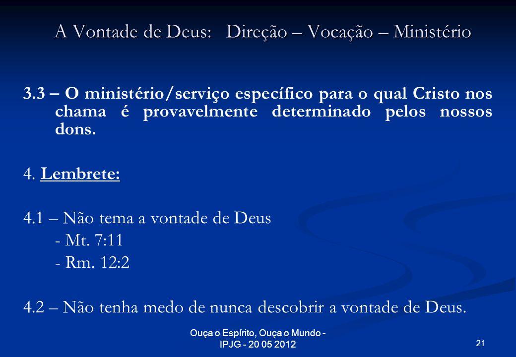 Ouça o Espírito, Ouça o Mundo - IPJG - 20 05 2012 A Vontade de Deus: Direção – Vocação – Ministério 3.3 – O ministério/serviço específico para o qual