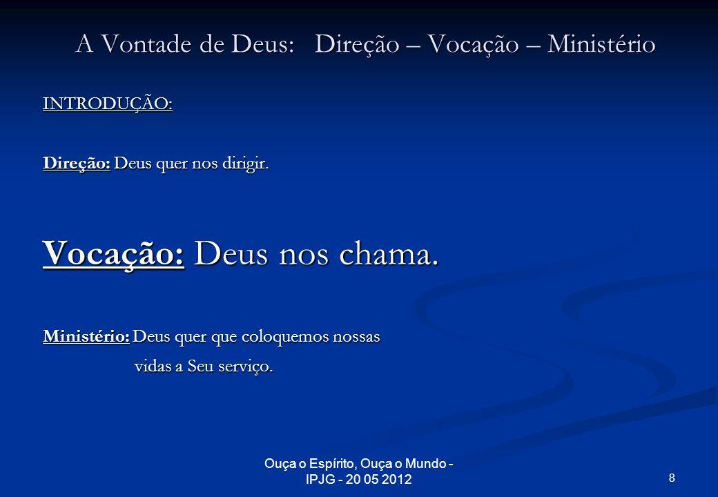 Ouça o Espírito, Ouça o Mundo - IPJG - 20 05 2012 A Vontade de Deus: Direção – Vocação – Ministério 3.