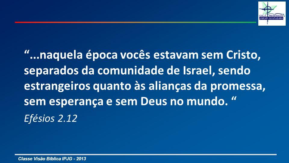...naquela época vocês estavam sem Cristo, separados da comunidade de Israel, sendo estrangeiros quanto às alianças da promessa, sem esperança e sem D