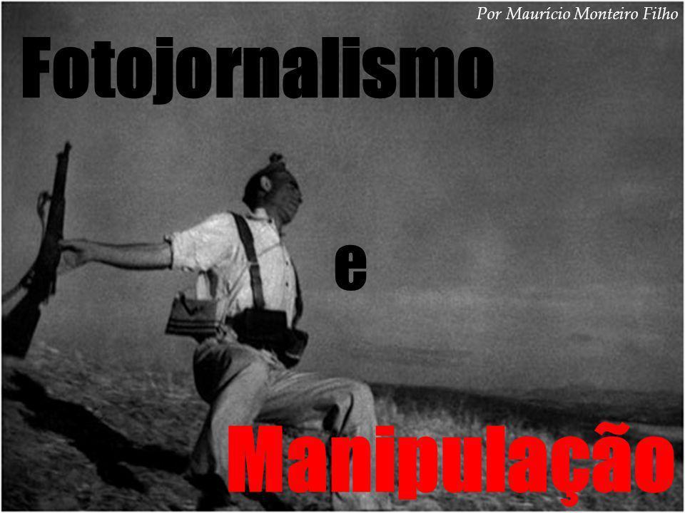 Fotojornalismo e Manipulação Por Maurício Monteiro Filho