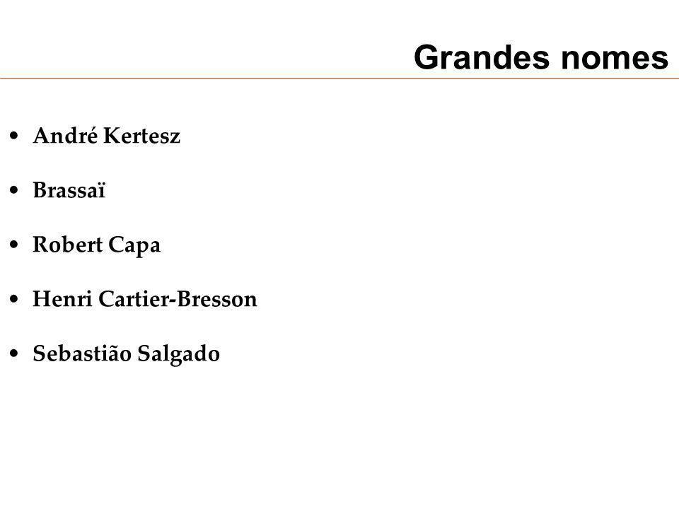 Grandes nomes André Kertesz Brassaï Robert Capa Henri Cartier-Bresson Sebastião Salgado