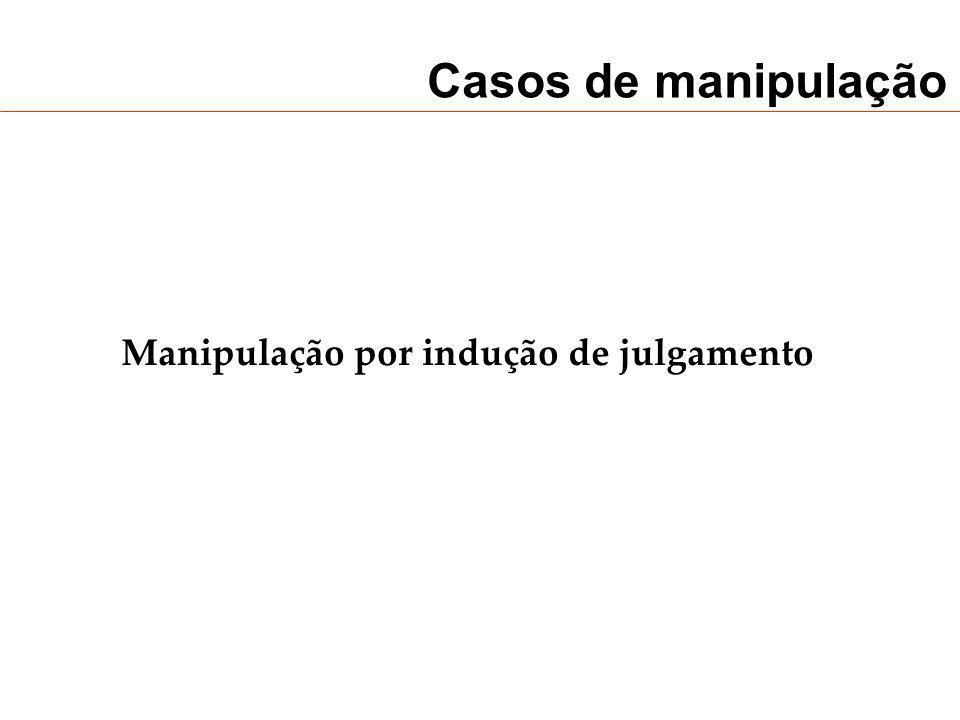 Casos de manipulação Manipulação por indução de julgamento
