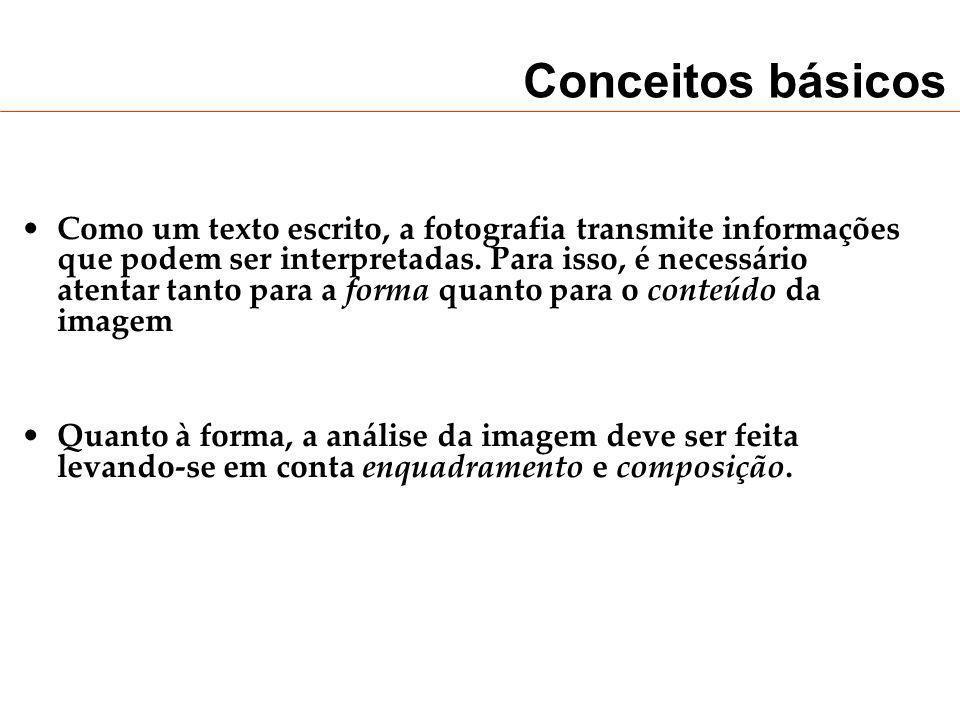 Conceitos básicos Como um texto escrito, a fotografia transmite informações que podem ser interpretadas. Para isso, é necessário atentar tanto para a