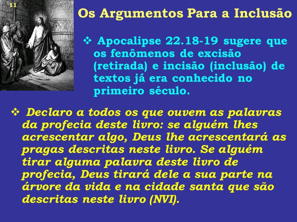 11 Os Argumentos Para a Inclusão Apocalipse 22.18-19 sugere que os fenômenos de excisão (retirada) e incisão (inclusão) de textos já era conhecido no
