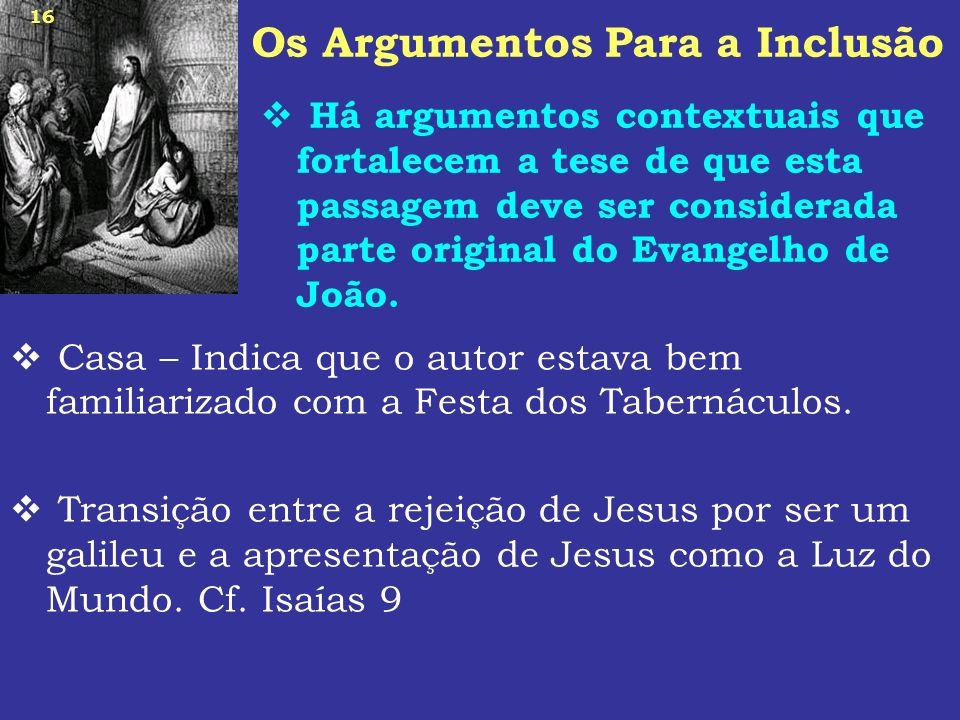 16 Os Argumentos Para a Inclusão Há argumentos contextuais que fortalecem a tese de que esta passagem deve ser considerada parte original do Evangelho