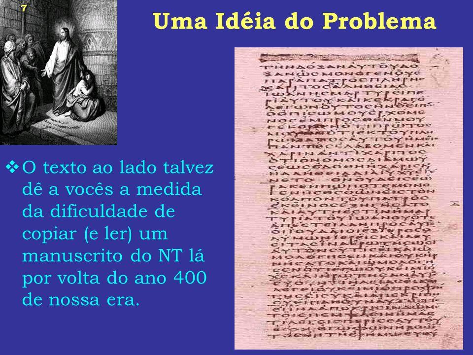 7 Uma Idéia do Problema O texto ao lado talvez dê a vocês a medida da dificuldade de copiar (e ler) um manuscrito do NT lá por volta do ano 400 de nos