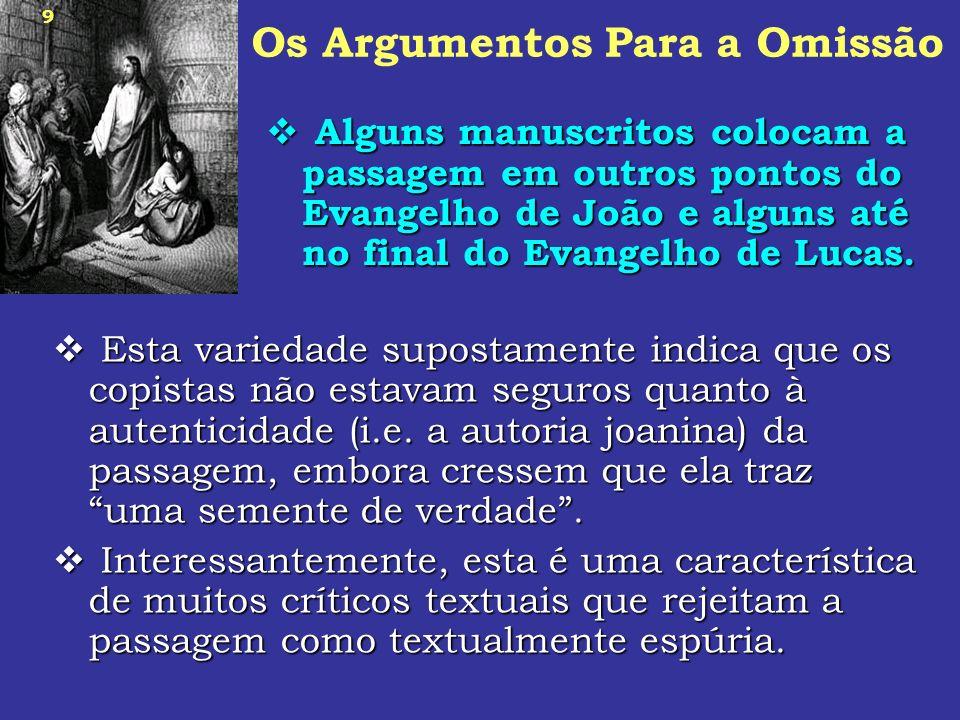 9 Alguns manuscritos colocam a passagem em outros pontos do Evangelho de João e alguns até no final do Evangelho de Lucas. Alguns manuscritos colocam