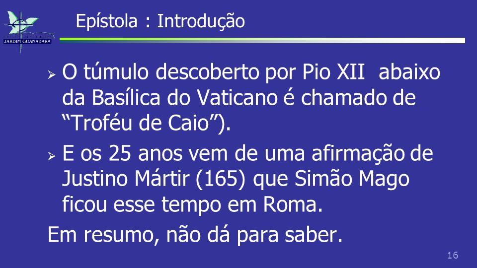 17 Epístola : Introdução Quanto a canonicidade das epístolas, há controvérsias.