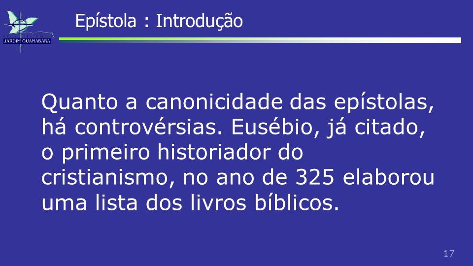 18 Epístola : Introdução Ele classificou como; homolegoumena os que eram aceitos por todos; antilegomena os que eram duvidosos, e um terceiro grupo de livros que circulavam, mas todos concordavam que eram heréticos.
